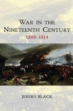 War in the Nineteenth Century : 1800-1914 - Professor Jeremy Black