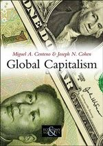 Global Capitalism : PESS - Polity Economy and Society Series - Miguel A. Centeno