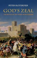 God's Zeal : The Battle of the Three Monotheisms - Peter Sloterdijk