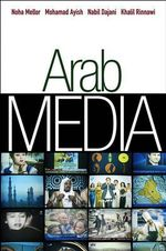 Arab Media : Globalization and Emerging Media Industries - Noha Mellor