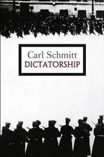 Dictatorship : From the Origin of the Modern Concept of Sovereignty to Proletarian Class Struggle - Carl Schmitt