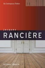 Jacques Ranciere : Key Contemporary Thinkers - Oliver Davis