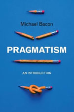 Pragmatism : An Introduction - Michael Bacon