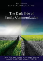 The Dark Side of Family Communication : PKOS - Polity Key Themes in Family Communication series - Lorren N. Olson
