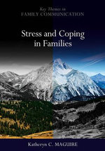 Stress and Coping in Families : Key Themes in Family Communications - Katheryn Maguire
