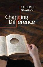 Changing Difference : The Feminine and the Question of Philosophy - Catherine Malabou