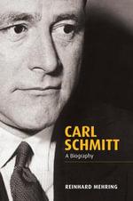 Carl Schmitt : A Biography - Reinhard Mehring