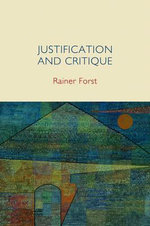 Justification and Critique : Towards a Critical Theory of Politics - Rainer Forst