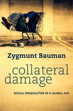 Collateral Damage : Social Inequalities in a Global Age - Zygmunt Bauman