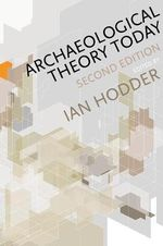 Archaeological Theory Today - Ian Hodder