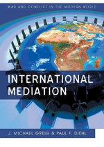 International Mediation : WCMW - War and Conflict in the Modern World - Paul F. Diehl