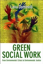 Green Social Work : from Environmental Crises to Environmental Justice - Lena Dominelli