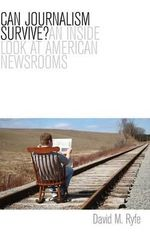 Can Journalism Survive? : An Inside Look at American Newsrooms - David M. Ryfe