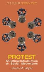 Protest : A Cultural Introduction to Social Movements - James M. Jasper