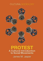 Protest : A Cultural Introduction to Social Movements - James M. Jasper