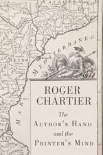 The Author's Hand and the Printer's Mind : Transformations of the Written Word in Early Modern Europe - Roger Chartier