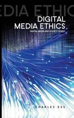 Digital Media Ethics - Charles M. Ess