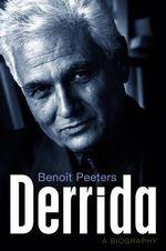 Derrida : A Biography - Benoit Peeters