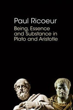 Being, Essence and Substance in Plato and Aristotle : Imperfect Thought - Paul Ricoeur