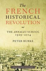 The French Historical Revolution : The Annales School - Peter Burke