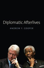 Diplomatic Afterlives - Andrew F. Cooper