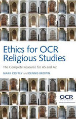 Ethics for OCR Religious Studies : The Complete Resource for AS and A2 - Mark Coffey