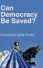 Can Democracy Be Saved? : Participation, Deliberation and Social Movements - Donatella Della Porta