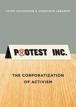 Protest, Inc : The Corporatization of Activism - Peter Dauvergne
