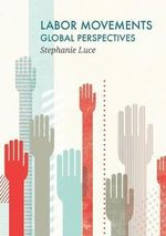 Labor Movements : Global Perspectives - Stephanie Luce
