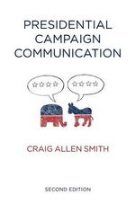 Presidential Campaign Communication : PCPC - Polity Contemporary Political Communication Series - Craig Allen Smith