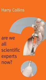 Are We All Scientific Experts Now? - Harry Collins