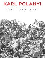 For a New West : Essays, 1919-1958 - Karl Polanyi