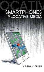 Smartphones as Locative Media : DMS - Digital Media and Society - Jordan Frith