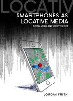 Smartphones as Locative Media : DMS - Digital Media and Society - Jordan Frith