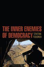 The Inner Enemies of Democracy - Tzvetan Todorov