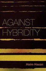 Against Hybridity : Social Impasses in a Globalizing World - Haim Hazan