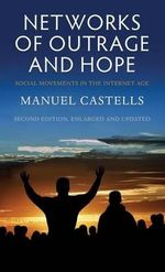 Networks of Outrage and Hope : Social Movements in the Internet Age - Manuel Castells