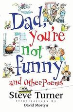 Dad, You're Not Funny : And Other Poems - Steve Turner