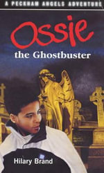 Ossie the Ghostbuster : Peckham Angels - Hilary Brand
