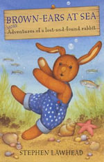 Brown-ears at Sea : More Adventures of the Lost-and-found Rabbit - Stephen Lawhead