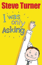 I Was Only Asking : Poems About Big Questions - Steve Turner