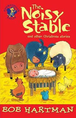 The Noisy Stable and Other Christmas Stories : And Other Christmas Stories - Bob Hartman