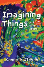 Imagining Things : And Other Poems - Kenneth Steven