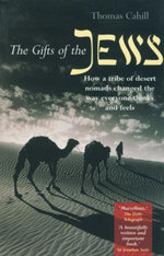 The Gifts Of The Jews : How a Tribe of Desert Nomads Changed the Way Everyone Thinks and Feels - Thomas Cahill