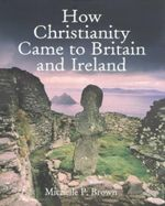 How Christianity Came to Britain - Michelle Brown