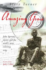 Amazing Grace : John Newton, Slavery and the World's Most Enduring Song - Steve Turner