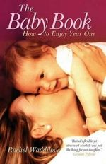 The Baby Book : How to Enjoy Year One - Rachel Waddilove