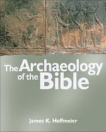 The Archaeology of the Bible : The Evidence for the Authenticity of the Exodus Tr... - James K. Hoffmeier