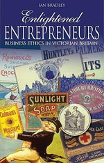 Enlightened Entrepreneurs : Business Ethics in Victorian Britain - Ian C. Bradley