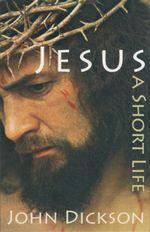 Jesus : A Short Life - John Dickson